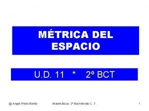 MTRICA DEL ESPACIO U D 11 Angel Prieto