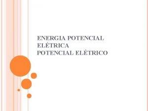 ENERGIA POTENCIAL ELTRICO RELEMBRAND O ENERGIA POTENCIAL Energia
