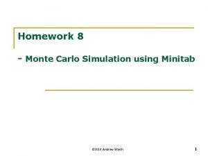 Homework 8 Monte Carlo Simulation using Minitab 2014
