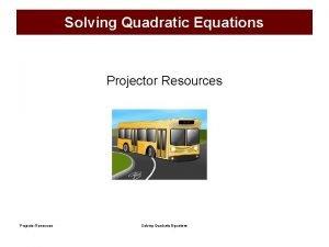 Solving Quadratic Equations Projector Resources Solving Quadratic Equations