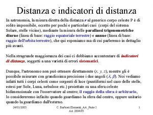 Distanza e indicatori di distanza In astronomia la