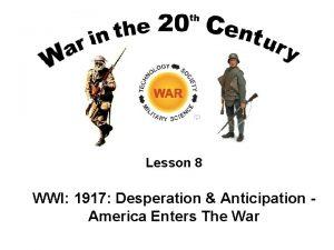 Lesson 8 WWI 1917 Desperation Anticipation America Enters