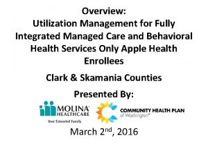 Overview Utilization Management for Fully Integrated Managed Care