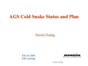 AGS Cold Snake Status and Plan Haixin Huang