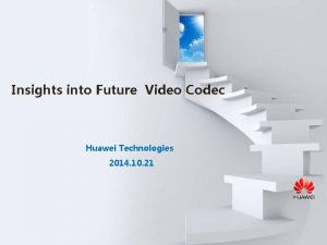 Insights into Future Video Codec Huawei Technologies 2014