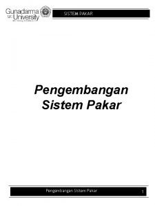 SISTEM PAKAR Pengembangan Sistem Pakar 1 SISTEM PAKAR