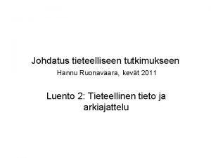 Johdatus tieteelliseen tutkimukseen Hannu Ruonavaara kevt 2011 Luento