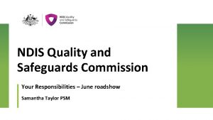 NDIS Quality and Safeguards Commission Your Responsibilities June