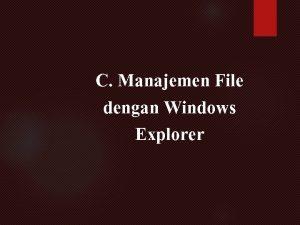 C Manajemen File dengan Windows Explorer MANAGEMENT FILE
