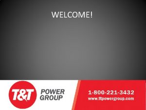 WELCOME WELCOME Who is TT Power Group WELCOME