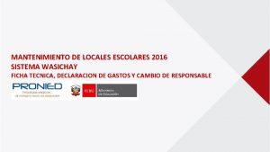 MANTENIMIENTO DE LOCALES ESCOLARES 2016 SISTEMA WASICHAY FICHA