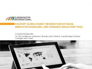 PASSPORT GLOBAL MARKET INFORMATION DATABASE INNOVATIVE MODELLING AND
