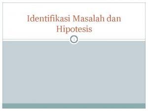 Identifikasi Masalah dan Hipotesis 1 2 Perumusan masalah