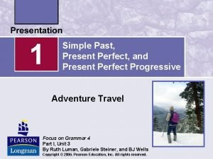 1 Simple Past Present Perfect and Present Perfect