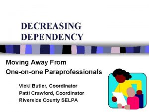 DECREASING DEPENDENCY Moving Away From Oneonone Paraprofessionals Vicki