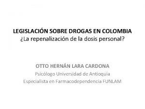 LEGISLACIN SOBRE DROGAS EN COLOMBIA La repenalizacin de