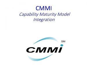 CMMI Capability Maturity Model Integration Definio O CMMI