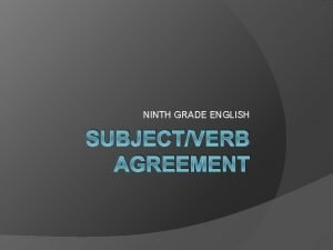 NINTH GRADE ENGLISH SUBJECTVERB AGREEMENT SubjectVerb Agreement Rule