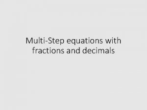 MultiStep equations with fractions and decimals Solving OneStep
