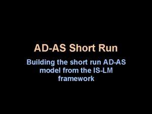 ADAS Short Run Building the short run ADAS