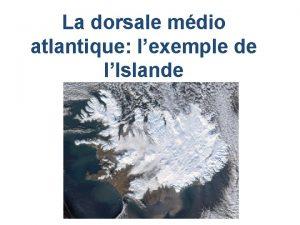 La dorsale mdio atlantique lexemple de lIslande GEOGRAPHIE