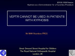 ICEOS 2009 Debate Kyphosis as a Contraindication for