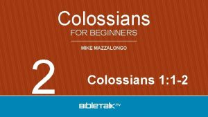 Colossians FOR BEGINNERS 2 MIKE MAZZALONGO Colossians 1