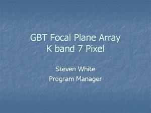 GBT Focal Plane Array K band 7 Pixel
