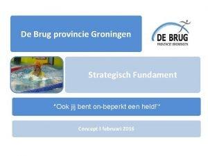 De Brug provincie Groningen Strategisch Fundament Ook jij