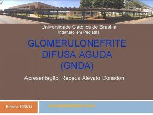 Universidade Catlica de Braslia Internato em Pediatria GLOMERULONEFRITE