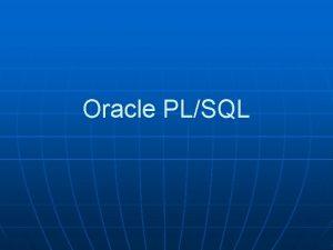 Oracle PLSQL PLSQL n Originally modeled after ADA