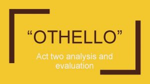 OTHELLO Act two analysis and evaluation ACT 2