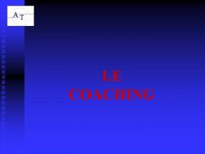 LE COACHING RECONNAITRE UN BON COACH Votre coach