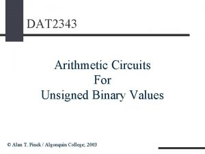 DAT 2343 Arithmetic Circuits For Unsigned Binary Values