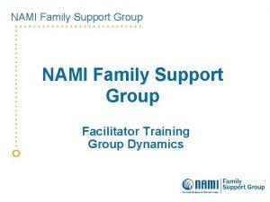 NAMI Family Support Group Facilitator Training Group Dynamics