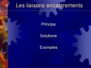 Les liaisons encastrements Principe Solutions Exemples Les liaisons
