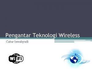 Pengantar Teknologi Wireless Catur Iswahyudi Tujuan Mahasiswa mampu