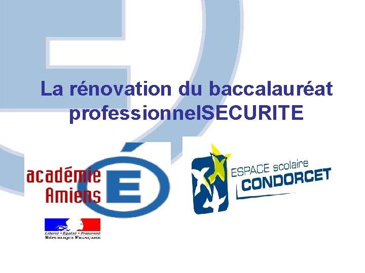 La rnovation du baccalaurat professionnel SECURITE BAC PRO