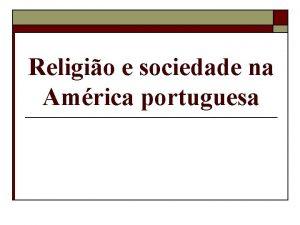 Religio e sociedade na Amrica portuguesa Religio na