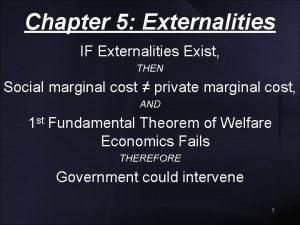 Chapter 5 Externalities IF Externalities Exist THEN Social