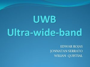 UWB Ultrawideband EDWAR ROJAS JONNATAN SERRATO WILIAN QUISTIAL