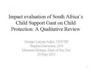 Impact evaluation of South Africas Child Support Gant