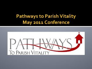 Pathways to Parish Vitality May 2011 Conference Pathways