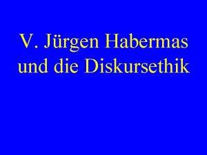V Jrgen Habermas und die Diskursethik Jrgen Habermas