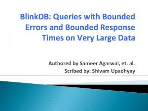 Blink DB Queries with Bounded Errors and Bounded