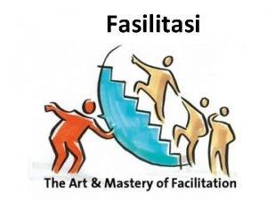 Fasilitasi PROSES FASILITASI Belajar Orang Dewasa Cara belajar