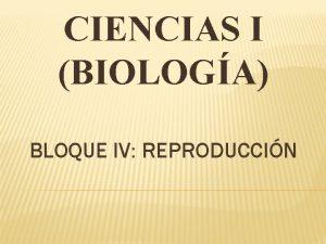 CIENCIAS I BIOLOGA BLOQUE IV REPRODUCCIN APARATO REPRODUCTOR