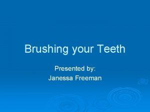 Brushing your Teeth Presented by Janessa Freeman Analyze