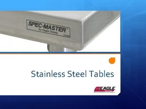 Stainless Steel Tables Stainless steel is playing an