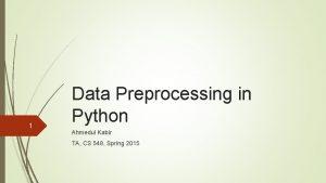 1 Data Preprocessing in Python Ahmedul Kabir TA